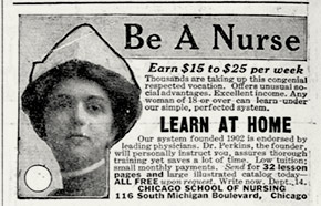 Advertisement for the Chicago School of Nursing.  Nurses were in short supply and high demand during the epidemic.